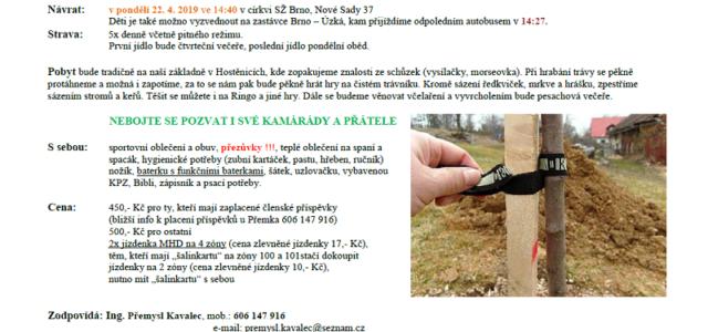 """Víkendovka """"Jarní sázení na základně"""": 18. – 22. 4. 2019 Sraz: ve čtvrtek 18. 4. 2019 v 17:00 církvi SŽ Brno, Nové Sady 37 nebo v 18:00 na základně v […]"""
